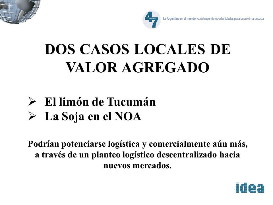 DOS CASOS LOCALES DE VALOR AGREGADO El limón de Tucumán La Soja en el NOA Podrían potenciarse logística y comercialmente aún más, a través de un plant