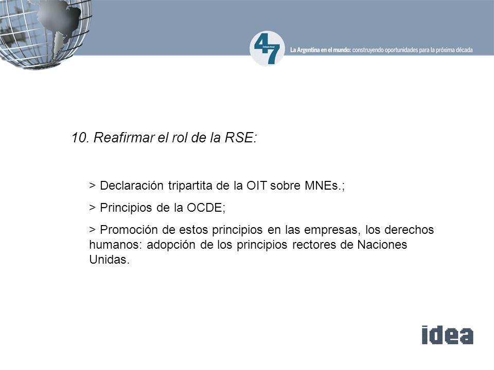 10. Reafirmar el rol de la RSE: > Declaración tripartita de la OIT sobre MNEs.; > Principios de la OCDE; > Promoción de estos principios en las empres