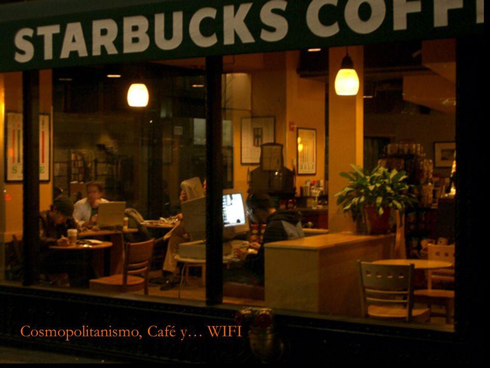 Cosmopolitanismo, Café y… WIFI