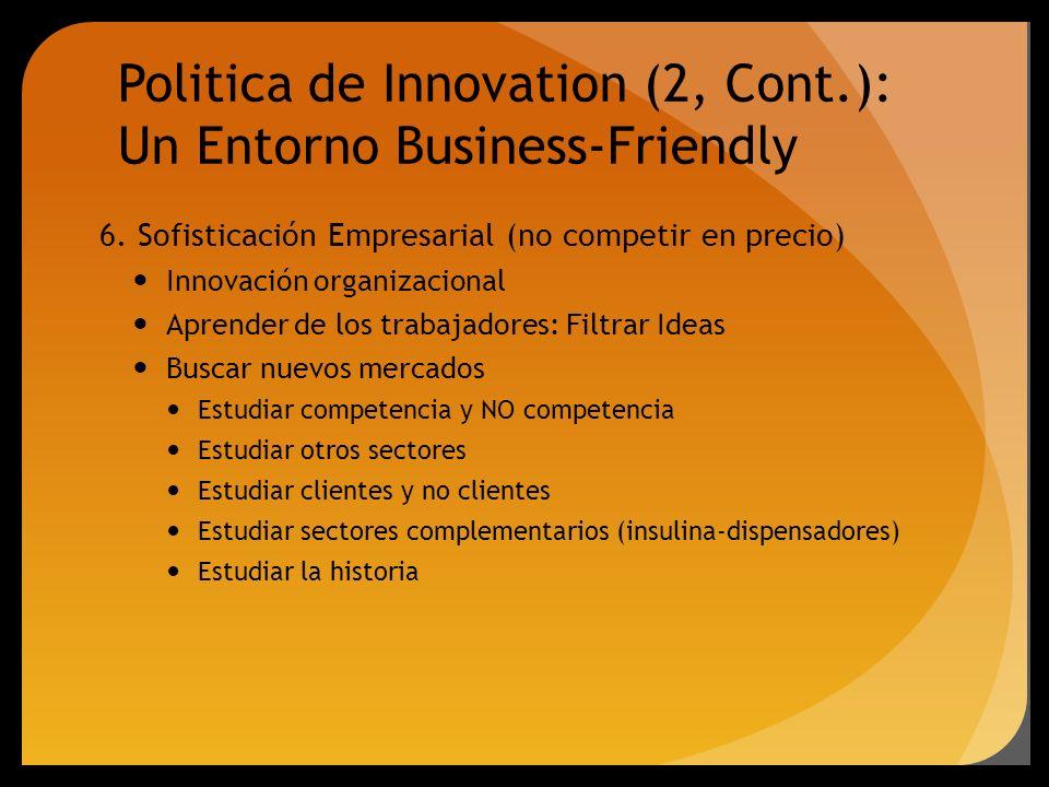 6. Sofisticación Empresarial (no competir en precio) Innovación organizacional Aprender de los trabajadores: Filtrar Ideas Buscar nuevos mercados Estu