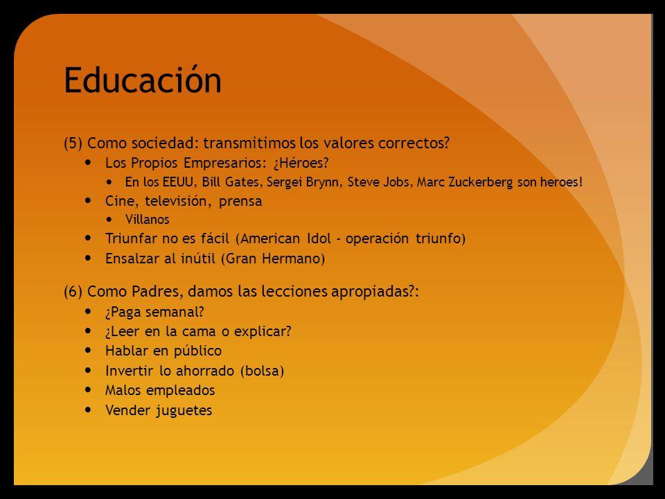 Educación (5) Como sociedad: transmitimos los valores correctos? Los Propios Empresarios: ¿Héroes? En los EEUU, Bill Gates, Sergei Brynn, Steve Jobs,