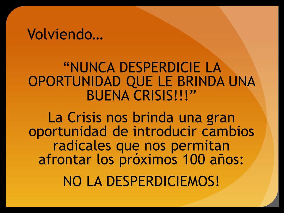 NUNCA DESPERDICIE LA OPORTUNIDAD QUE LE BRINDA UNA BUENA CRISIS!!! La Crisis nos brinda una gran oportunidad de introducir cambios radicales que nos p