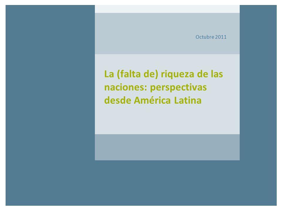 La (falta de) riqueza de las naciones: perspectivas desde América Latina Octubre 2011