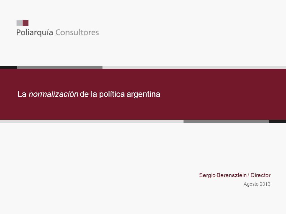 La normalización de la política argentina Sergio Berensztein / Director Agosto 2013