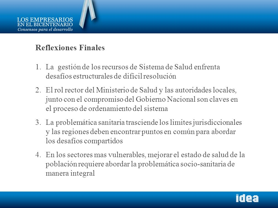 Reflexiones Finales 1.La gestión de los recursos de Sistema de Salud enfrenta desafíos estructurales de difícil resolución 2.El rol rector del Ministe