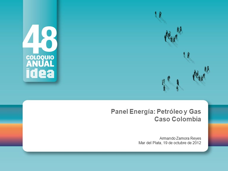 Panel Energía: Petróleo y Gas Caso Colombia Armando Zamora Reyes Mar del Plata, 19 de octubre de 2012