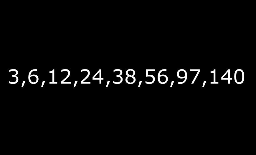3,6,12,24,38,56,97,140