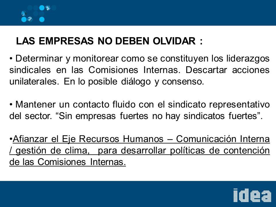 LAS EMPRESAS NO DEBEN OLVIDAR : Determinar y monitorear como se constituyen los liderazgos sindicales en las Comisiones Internas.