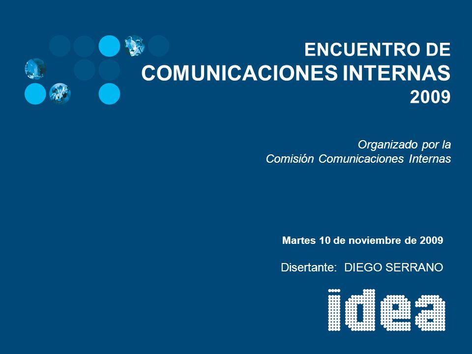ENCUENTRO DE COMUNICACIONES INTERNAS 2009 Organizado por la Comisión Comunicaciones Internas Martes 10 de noviembre de 2009 Disertante: DIEGO SERRANO