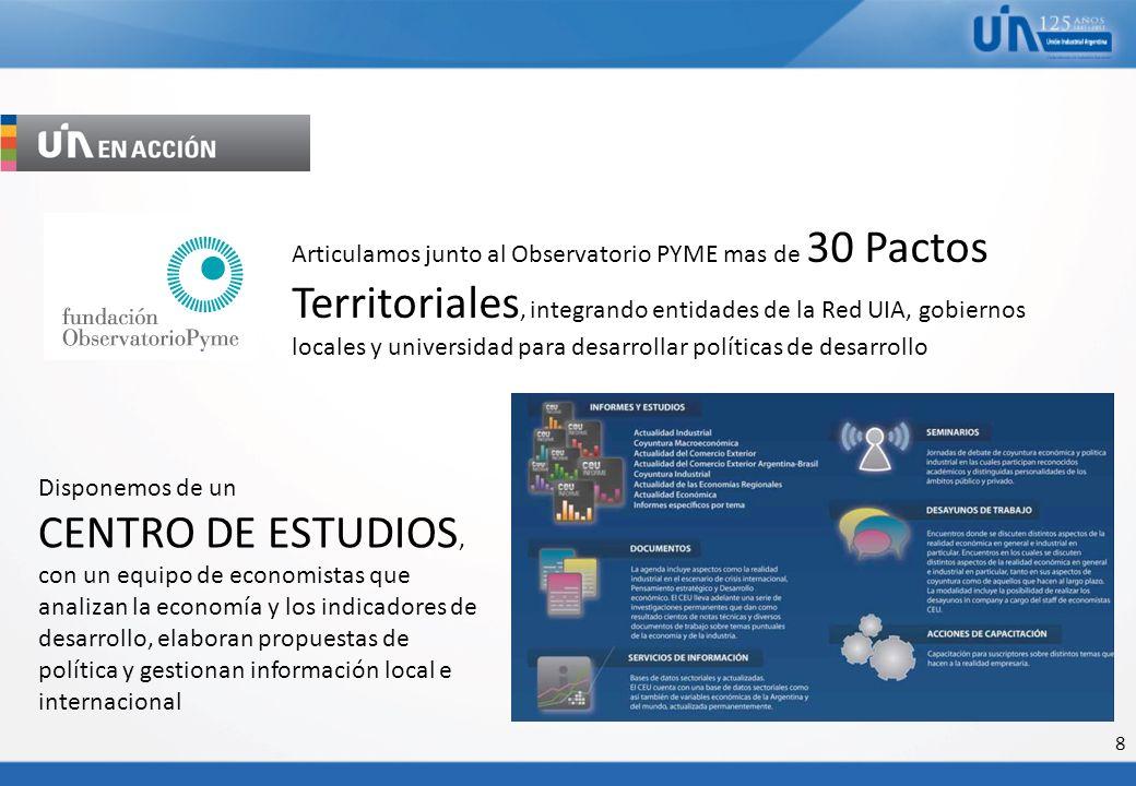 8 Articulamos junto al Observatorio PYME mas de 30 Pactos Territoriales, integrando entidades de la Red UIA, gobiernos locales y universidad para desa