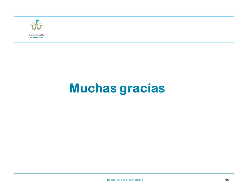 Escuelas del Bicentenario65 Muchas gracias