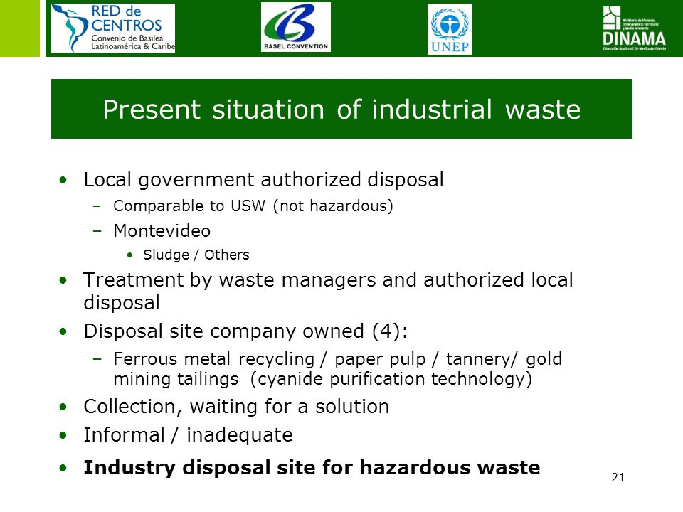 21 Present situation of industrial waste Local government authorized disposal –Comparable to USW (not hazardous) –Montevideo Sludge / Others Treatment