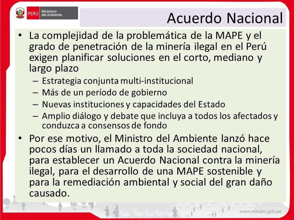 Acuerdo Nacional La complejidad de la problemática de la MAPE y el grado de penetración de la minería ilegal en el Perú exigen planificar soluciones e