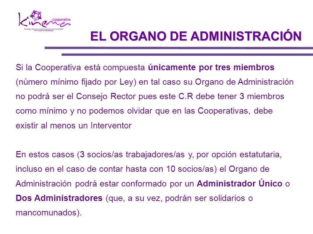 Si la Cooperativa está compuesta únicamente por tres miembros (número mínimo fijado por Ley) en tal caso su Organo de Administración no podrá ser el C