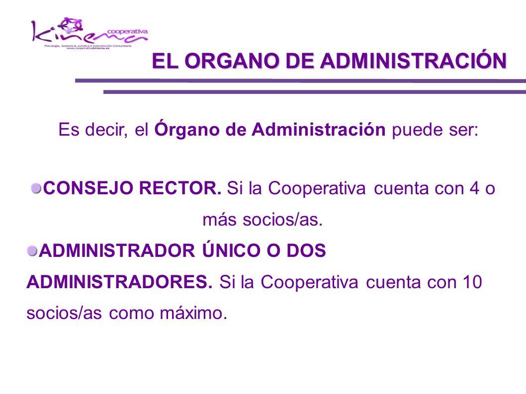 Es decir, el Órgano de Administración puede ser: CONSEJO RECTOR. Si la Cooperativa cuenta con 4 o más socios/as. ADMINISTRADOR ÚNICO O DOS ADMINISTRAD