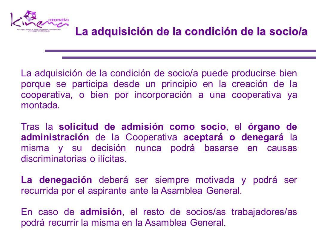 La adquisición de la condición de socio/a puede producirse bien porque se participa desde un principio en la creación de la cooperativa, o bien por in