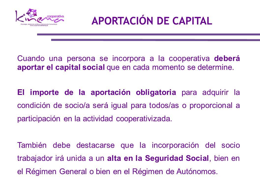 Cuando una persona se incorpora a la cooperativa deberá aportar el capital social que en cada momento se determine. El importe de la aportación obliga