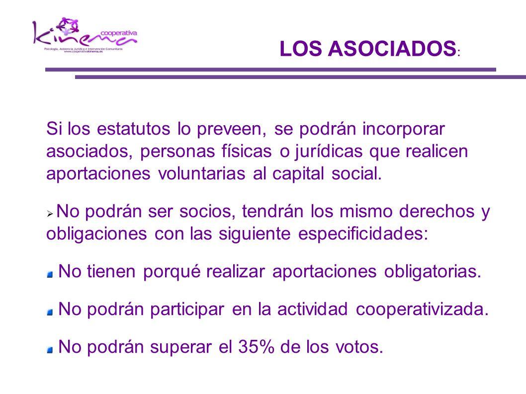 Si los estatutos lo preveen, se podrán incorporar asociados, personas físicas o jurídicas que realicen aportaciones voluntarias al capital social. No