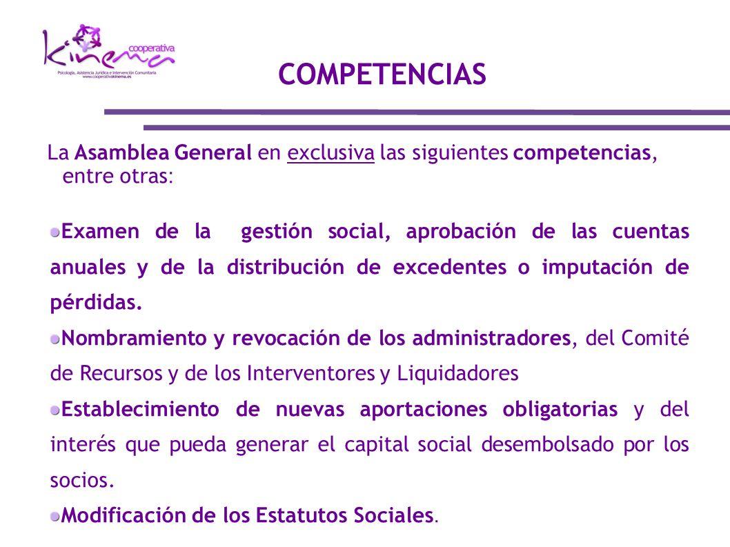 La Asamblea General en exclusiva las siguientes competencias, entre otras : Examen de la gestión social, aprobación de las cuentas anuales y de la dis