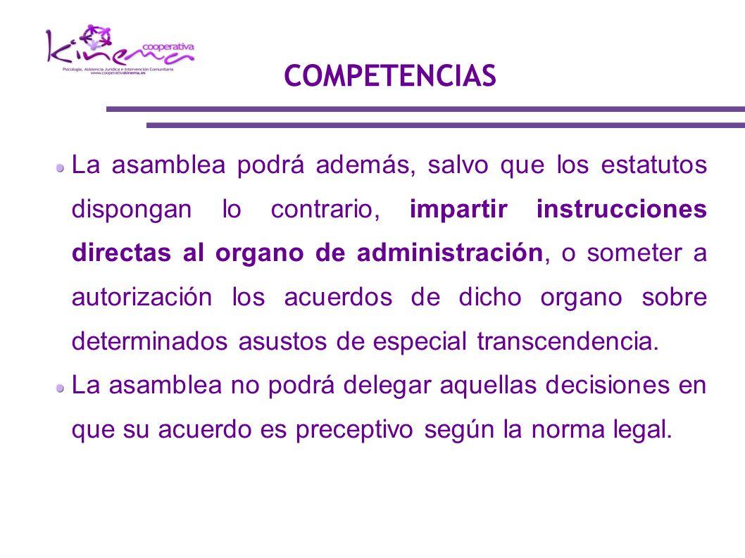 La asamblea podrá además, salvo que los estatutos dispongan lo contrario, impartir instrucciones directas al organo de administración, o someter a aut
