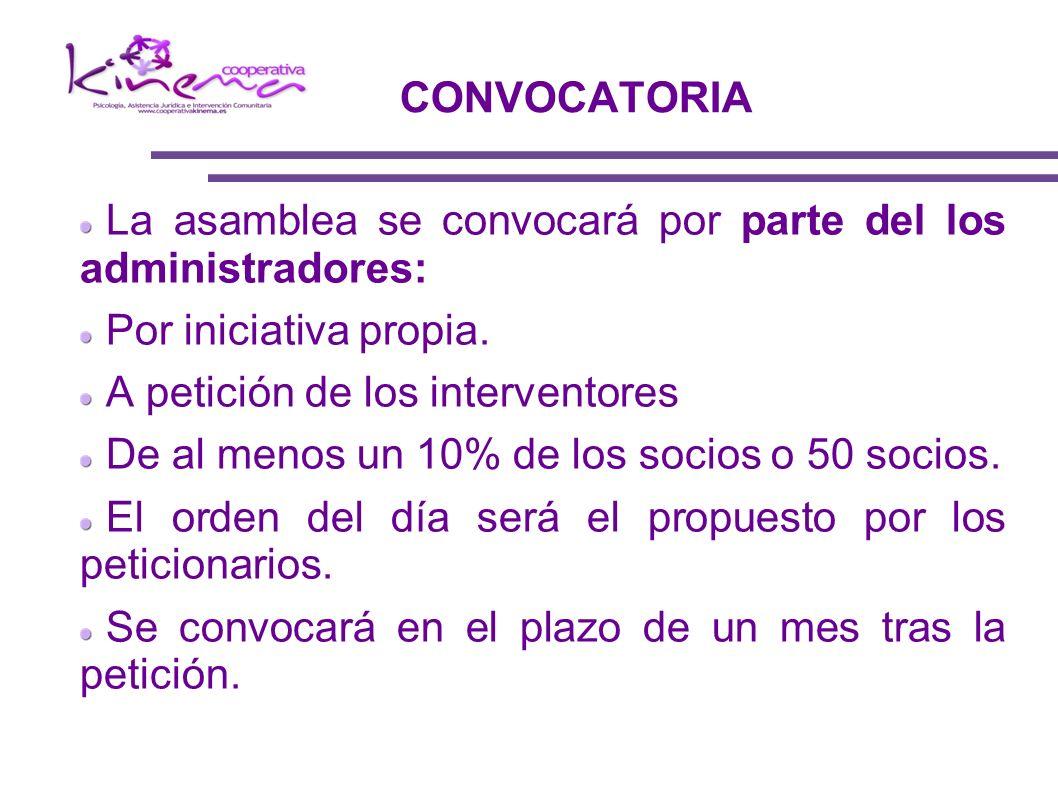 CONVOCATORIA La asamblea se convocará por parte del los administradores: Por iniciativa propia. A petición de los interventores De al menos un 10% de