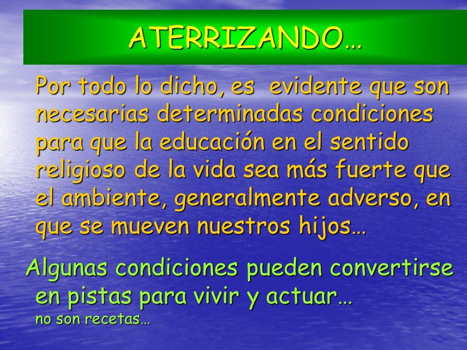 ATERRIZANDO… Por todo lo dicho, es evidente que son necesarias determinadas condiciones para que la educación en el sentido religioso de la vida sea m