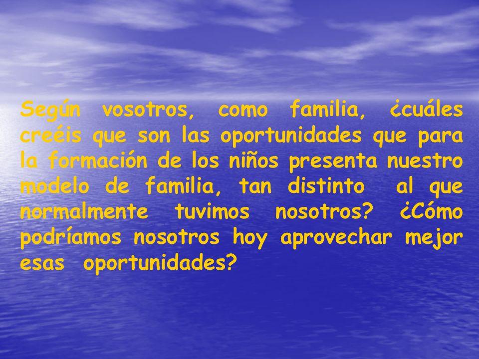 Según vosotros, como familia, ¿cuáles creéis que son las oportunidades que para la formación de los niños presenta nuestro modelo de familia, tan dist