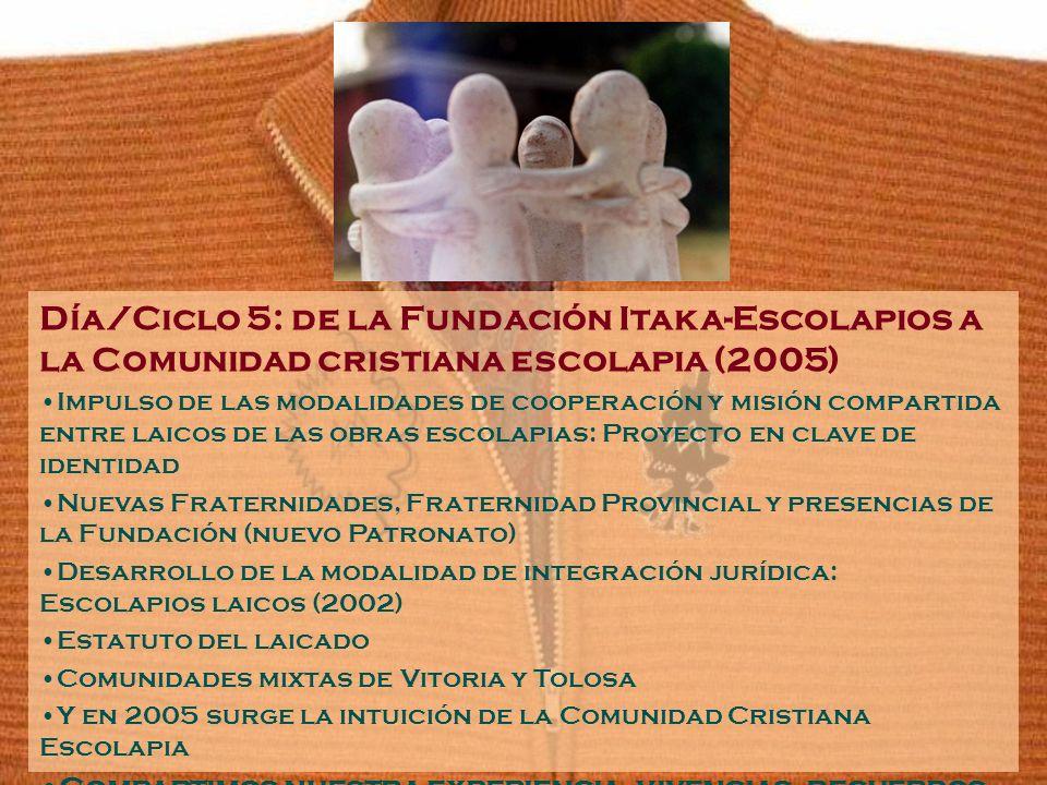 Día/Ciclo 5: de la Fundación Itaka-Escolapios a la Comunidad cristiana escolapia (2005) Impulso de las modalidades de cooperación y misión compartida