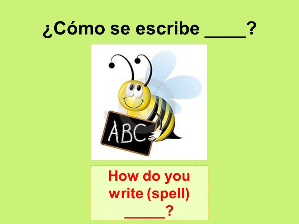 ¿Cómo se escribe ____? How do you write (spell) _____?