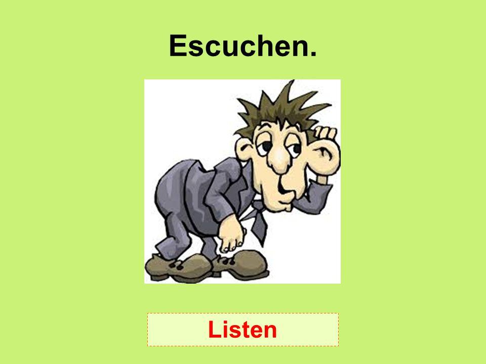 Escuchen. Listen