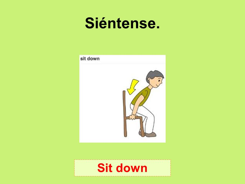 Siéntense. Sit down