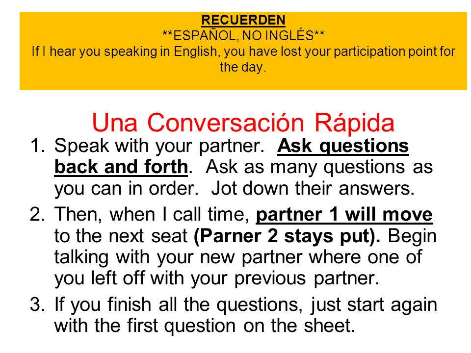 RECUERDEN **ESPAÑOL, NO INGLÉS** If I hear you speaking in English, you have lost your participation point for the day. Una Conversación Rápida 1. Spe
