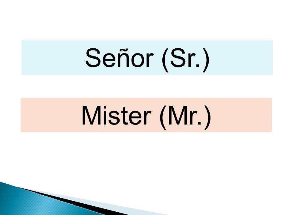Señor (Sr.) Mister (Mr.)