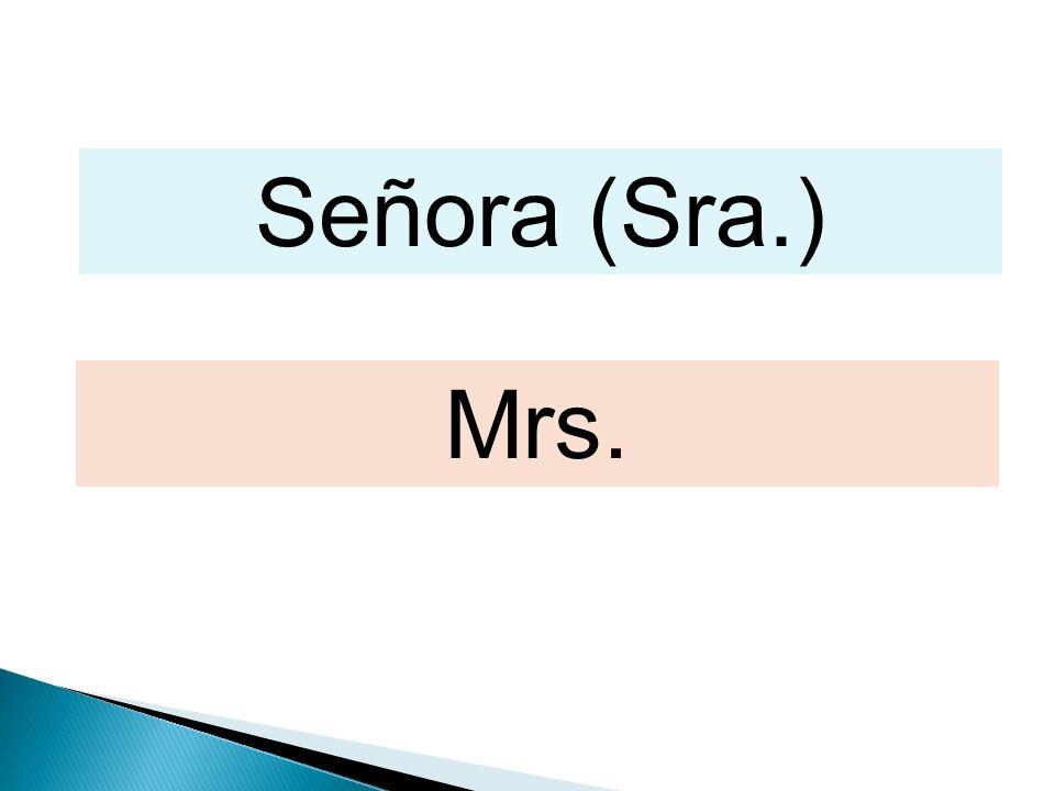 Señora (Sra.) Mrs.