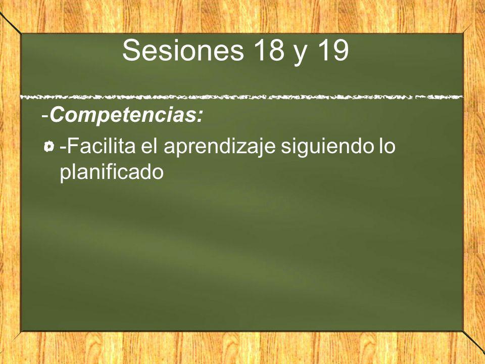 Sesiones 18 y 19 -Competencias: -Facilita el aprendizaje siguiendo lo planificado