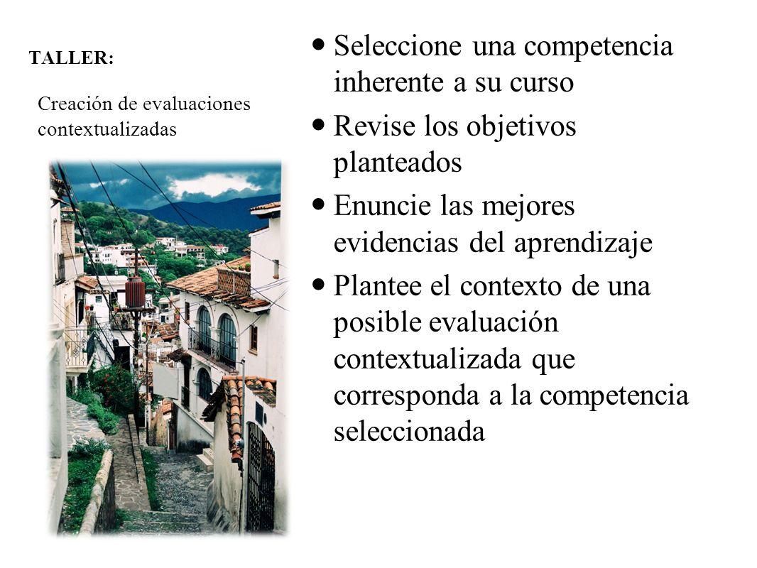 TALLER: Creación de evaluaciones contextualizadas Seleccione una competencia inherente a su curso Revise los objetivos planteados Enuncie las mejores