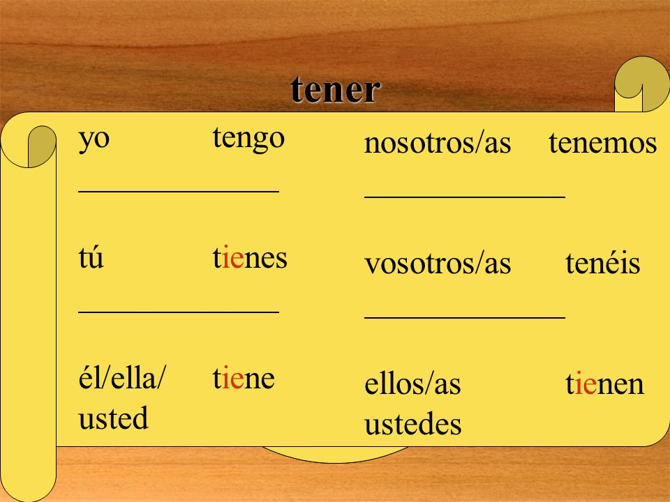 tener Is there anything special about this verb? YES! THIS IS A GO VERB! IT IS ALSO A STEM- CHANGING VERB WITH A PATTERN OF E>IE REMEMBER, STEMS DON T