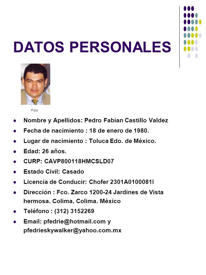 DATOS PERSONALES Nombre y Apellidos: Pedro Fabian Castillo Valdez Fecha de nacimiento : 18 de enero de 1980. Lugar de nacimiento : Toluca Edo. de Méxi