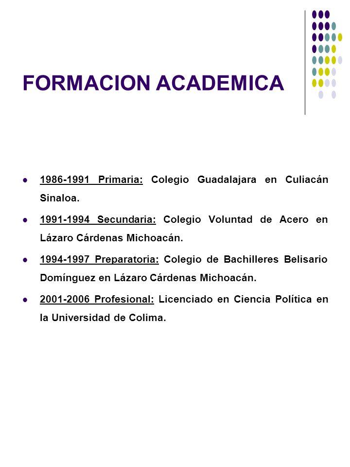 FORMACION ACADEMICA 1986-1991 Primaria: Colegio Guadalajara en Culiacán Sinaloa. 1991-1994 Secundaria: Colegio Voluntad de Acero en Lázaro Cárdenas Mi