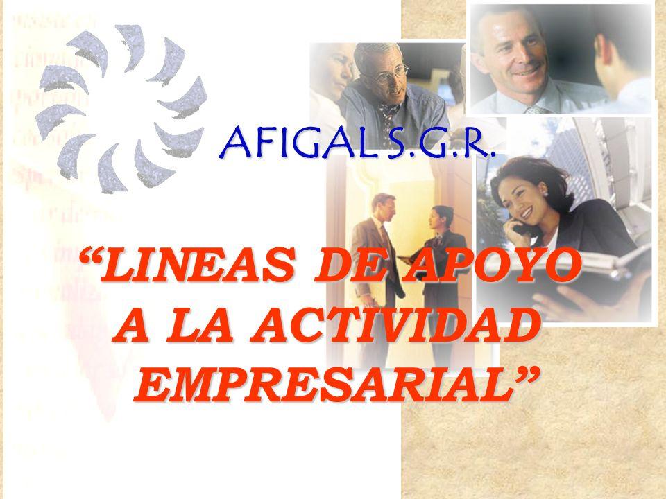 AFIGAL S.G.R. LINEAS DE APOYO A LA ACTIVIDAD EMPRESARIAL