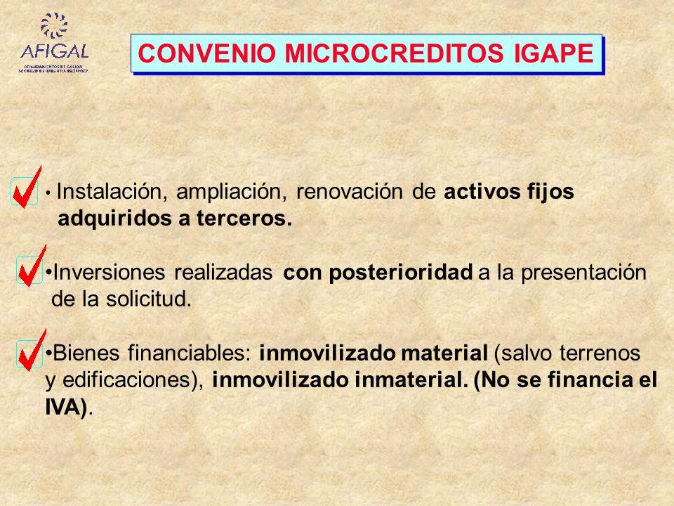 CONVENIO MICROCREDITOS IGAPE Instalación, ampliación, renovación de activos fijos adquiridos a terceros. Inversiones realizadas con posterioridad a la