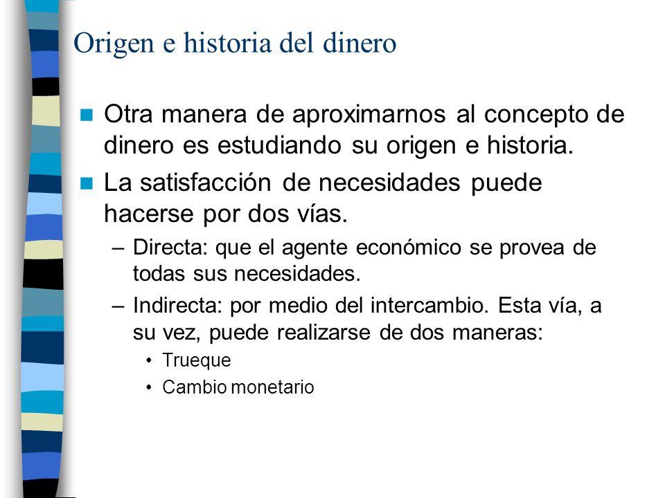 Origen e historia del dinero Otra manera de aproximarnos al concepto de dinero es estudiando su origen e historia.
