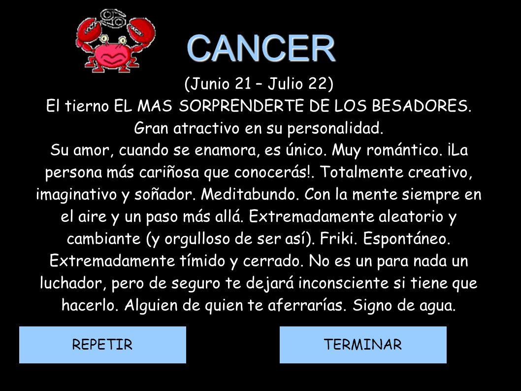 CANCER (Junio 21 – Julio 22) El tierno EL MAS SORPRENDERTE DE LOS BESADORES. Gran atractivo en su personalidad. Su amor, cuando se enamora, es único.