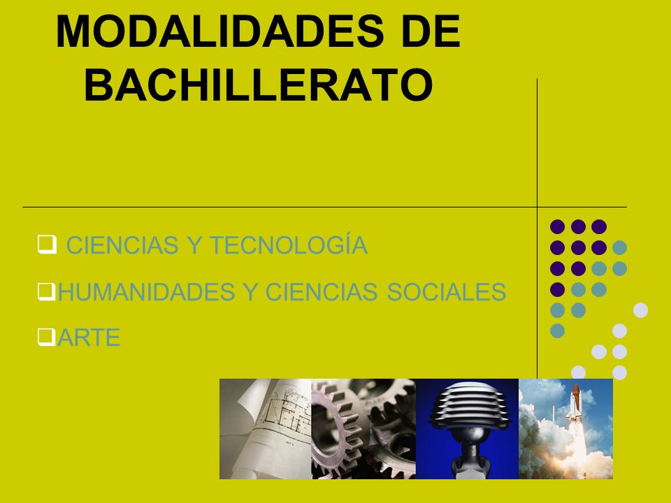 MODALIDADES DE BACHILLERATO CIENCIAS Y TECNOLOGÍA HUMANIDADES Y CIENCIAS SOCIALES ARTE