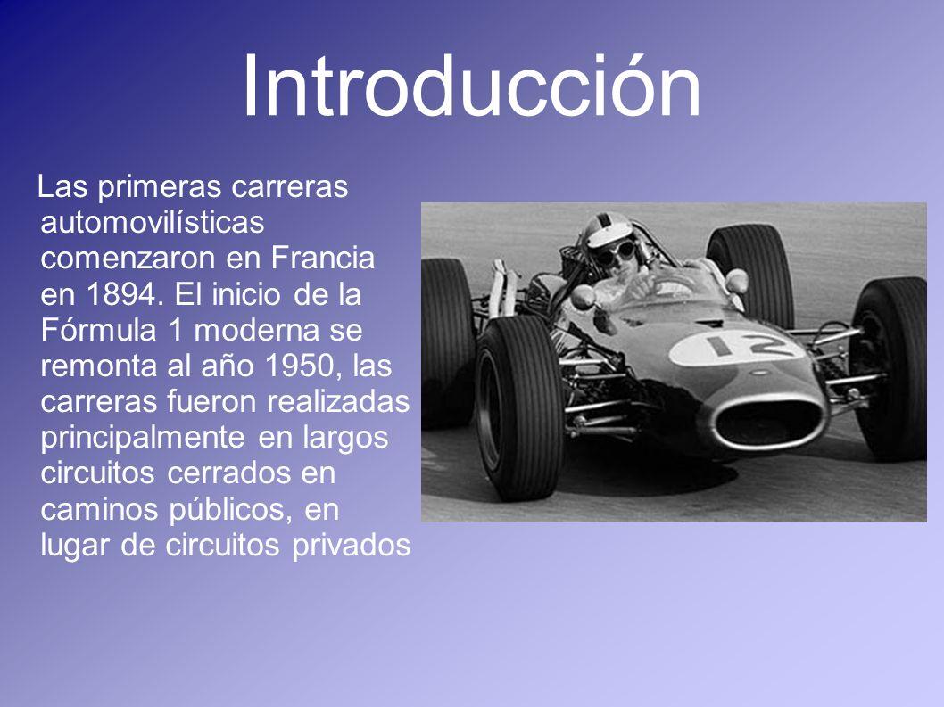 Introducción Las primeras carreras automovilísticas comenzaron en Francia en 1894. El inicio de la Fórmula 1 moderna se remonta al año 1950, las carre