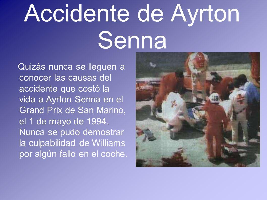 Accidente de Ayrton Senna Quizás nunca se lleguen a conocer las causas del accidente que costó la vida a Ayrton Senna en el Grand Prix de San Marino,