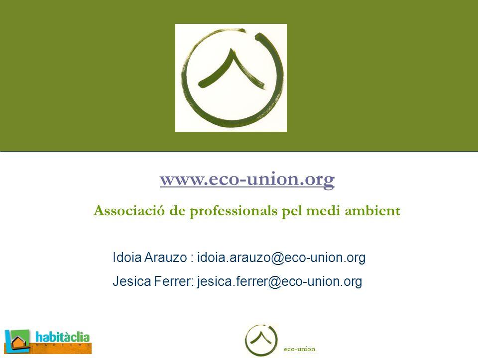 eco-union Idoia Arauzo : idoia.arauzo@eco-union.org Jesica Ferrer: jesica.ferrer@eco-union.org www.eco-union.org Associació de professionals pel medi