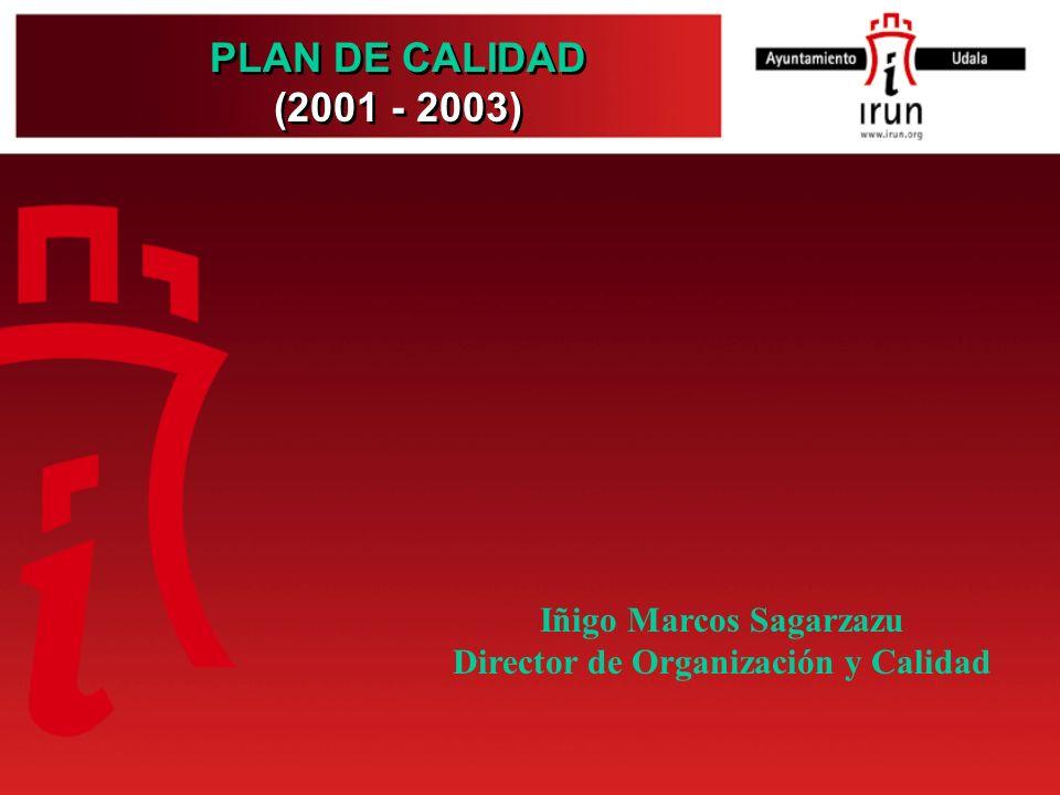PLAN DE CALIDAD (2001 - 2003) PLAN DE CALIDAD (2001 - 2003) Iñigo Marcos Sagarzazu Director de Organización y Calidad