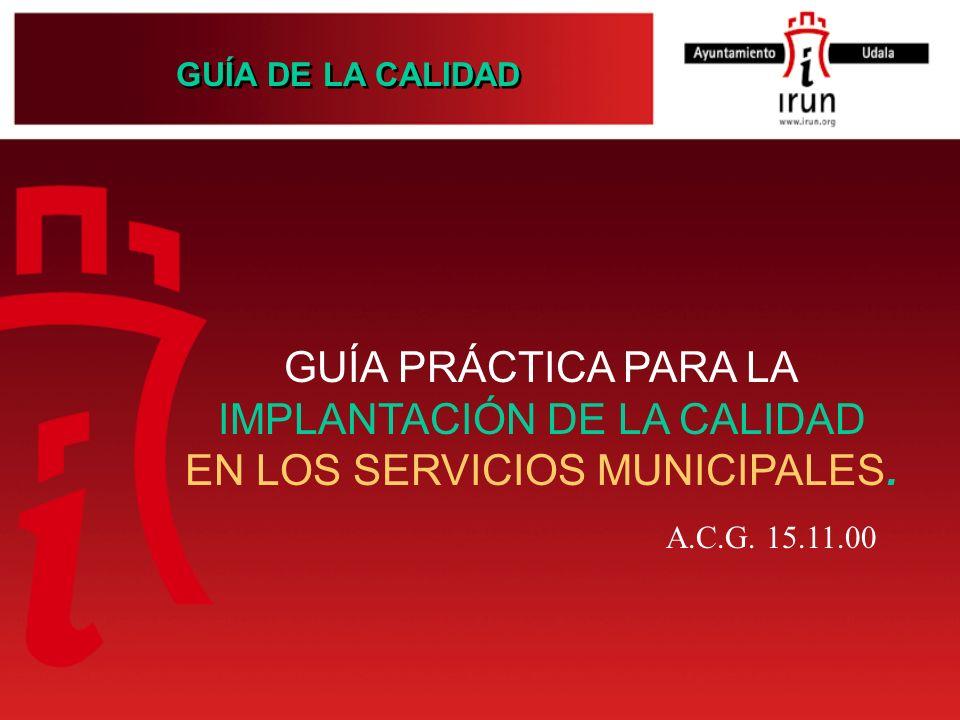 GUÍA DE LA CALIDAD GUÍA PRÁCTICA PARA LA IMPLANTACIÓN DE LA CALIDAD EN LOS SERVICIOS MUNICIPALES. A.C.G. 15.11.00