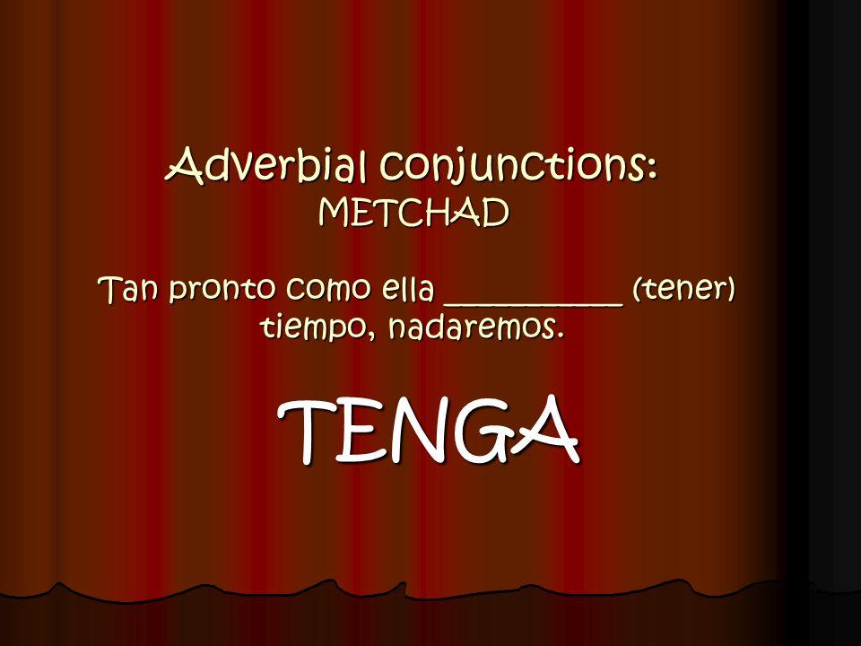 Adverbial conjunctions: METCHAD Tan pronto como ella ___________ (tener) tiempo, nadaremos. TENGA